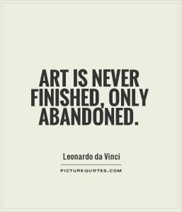art-is-never-finished-only-abandoned-quote-1